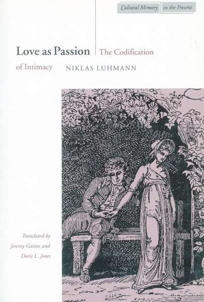 Cover of Love as Passion by Niklas Luhmann Translated by Jeremy Gaines and Doris L. Jones