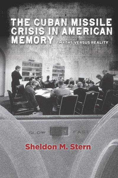 Cover of The Cuban Missile Crisis in American Memory by Sheldon M. Stern