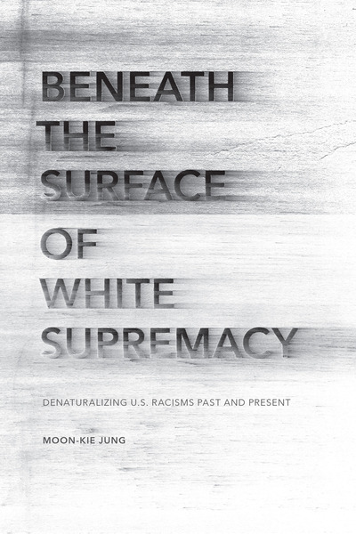 Cover of Beneath the Surface of White Supremacy by Moon-Kie Jung