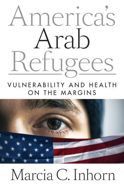 Cover of America's Arab Refugees by Marcia C. Inhorn