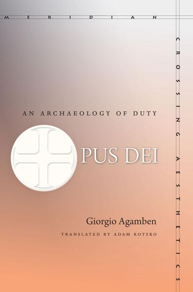 Opus Dei An Archaeology Of Duty Giorgio Agamben Translated By