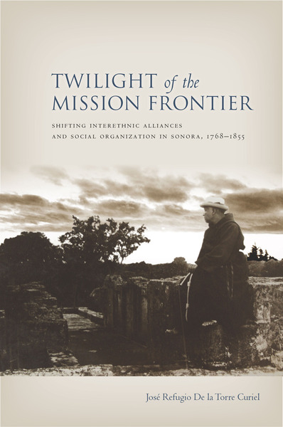Cover of Twilight of the Mission Frontier by Jose Refugio De la Torre Curiel
