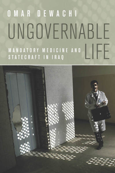 Cover of Ungovernable Life by Omar Dewachi