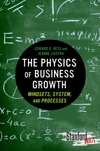 Cover of The Physics of Business Growth by Edward D. Hess and Jeanne Liedtka