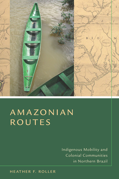 Cover of Amazonian Routes by Heather F. Roller