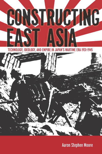 Cover of Constructing East Asia by Aaron Stephen Moore