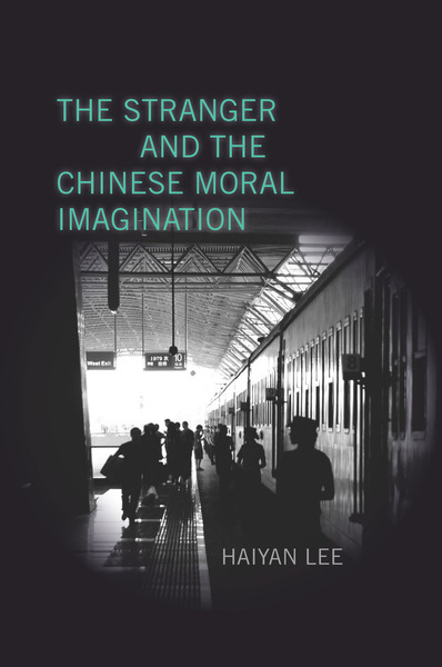 Cover of The Stranger and the Chinese Moral Imagination by Haiyan Lee