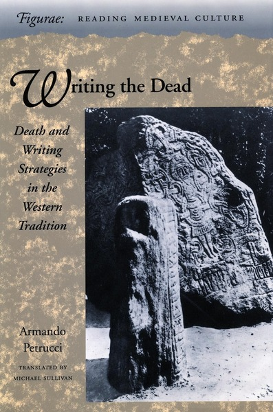 Cover of Writing the Dead by Armando Petrucci Translated by Michael Sullivan