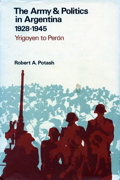 Cover of The Army and Politics in Argentina, 1928-1945 by Robert A. Potash