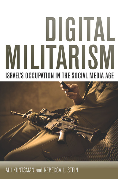 Cover of Digital Militarism by Adi Kuntsman and Rebecca L. Stein