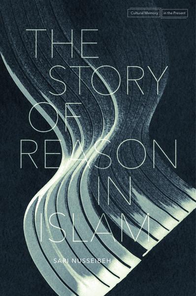 the story of reason in islam sari nusseibeh