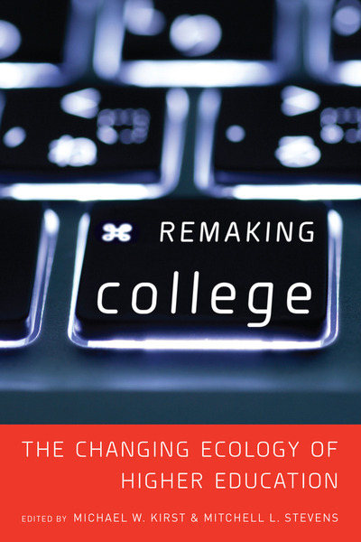 Cover of Remaking College by Edited by Michael W. Kirst and Mitchell L. Stevens