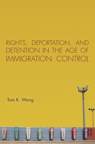 Cover of Rights, Deportation, and Detention in the Age of Immigration Control by Tom K. Wong