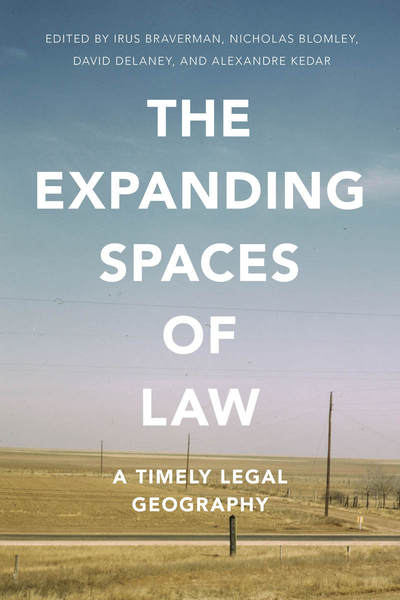Cover of The Expanding Spaces of Law by Edited by Irus Braverman, Nicholas Blomley, David Delaney, and Alexandre Kedar
