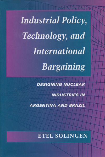 Cover of Industrial Policy, Technology, and International Bargaining by Etel Solingen
