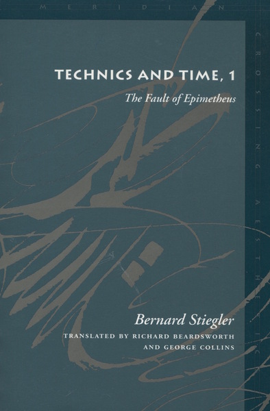 Cover of Technics and Time, 1 by Bernard Stiegler, Translated by Richard Beardsworth and George Collins