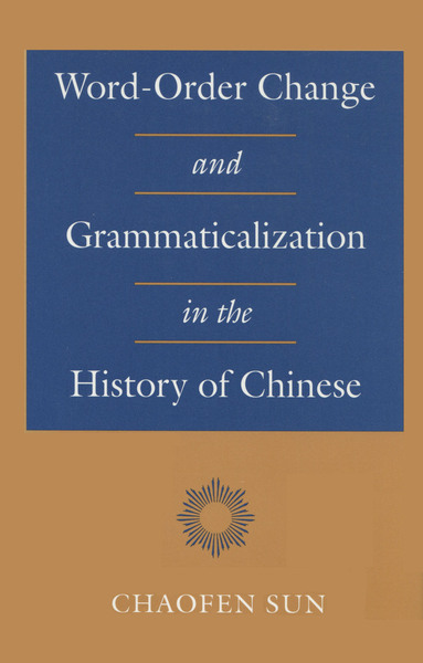 Cover of Word-Order Change and Grammaticalization in the History of Chinese by Chaofen Sun