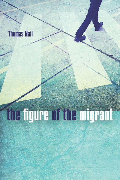 Cover of The Figure of the Migrant by Thomas Nail