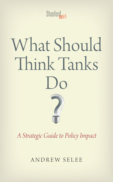 Cover of What Should Think Tanks Do? by Andrew Selee