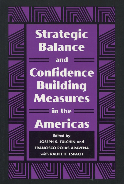 Cover of Strategic Balance and Confidence Building Measures in the Americas by Edited by Joseph S. Tulchin and Francisco Rojas Aravena