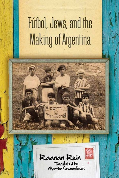Cover of Fútbol, Jews, and the Making of Argentina by Raanan Rein