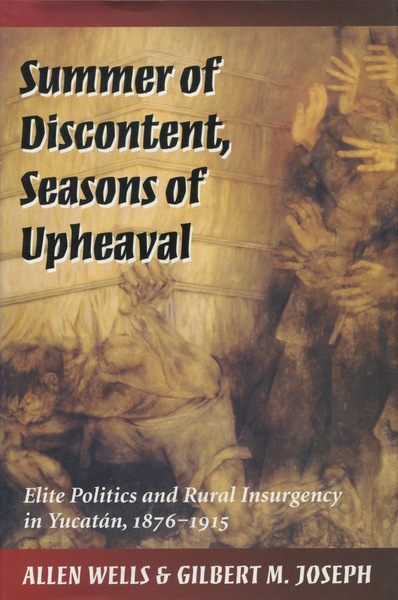 Cover of Summer of Discontent, Seasons of Upheaval by Allen Wells and Gilbert M. Joseph