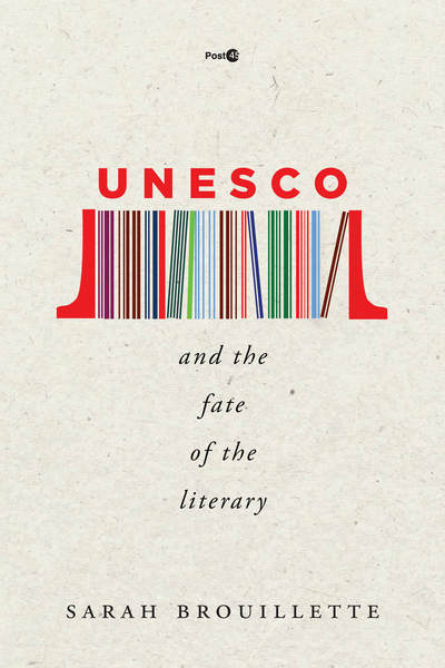Cover of UNESCO and the Fate of the Literary by Sarah Brouillette