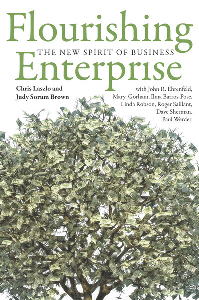 Cover of Flourishing Enterprise by Chris Laszlo and Judy Sorum Brown  With John R. Ehrenfeld, Mary Gorham, Ilma Barros Pose, Linda Robson, Roger Saillant, Dave Sherman, and Paul Werder