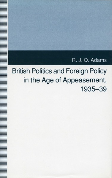 Cover of British Politics and Foreign Policy in the Age of Appeasement, 1935-39 by R. J. Q. Adams
