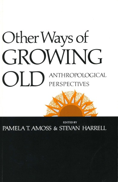 Cover of Other Ways of Growing Old by Edited by Pamela T. Amoss and Stevan Harrell