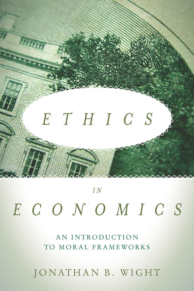 Cover of Ethics in Economics by Jonathan B. Wight