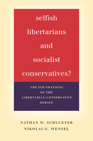 Cover of Selfish Libertarians and Socialist Conservatives? by Nathan W. Schlueter and Nikolai G. Wenzel