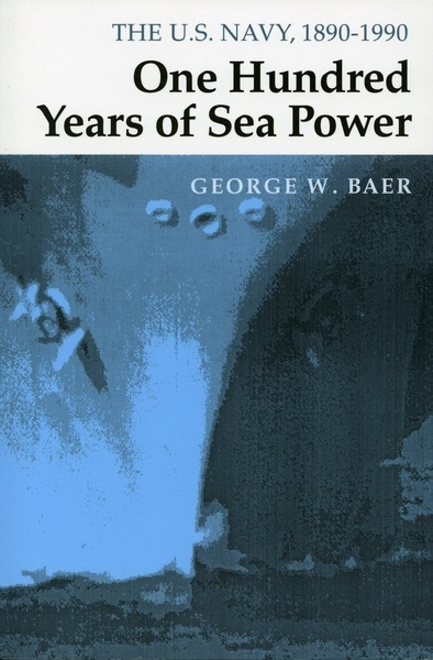 Cover of One Hundred Years of Sea Power by George W. Baer
