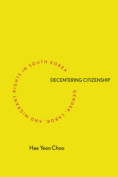 Cover of Decentering Citizenship by Hae Yeon Choo