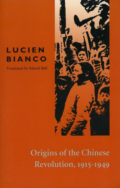 Cover of Origins of the Chinese Revolution, 1915-1949 by Lucien Bianco Translated from the French by Muriel Bell