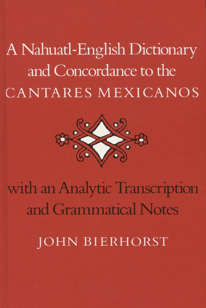 Cover of A Nahuatl-English Dictionary and Concordance to the 'Cantares Mexicanos' by John Bierhorst
