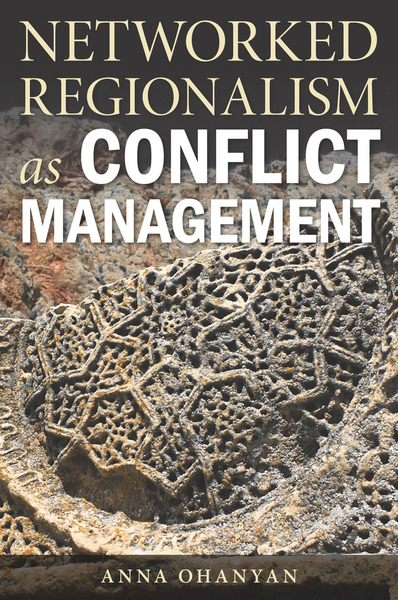 Cover of Networked Regionalism as Conflict Management by Anna Ohanyan