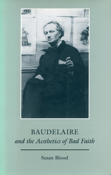 Cover of Baudelaire and the Aesthetics of Bad Faith by Susan Blood