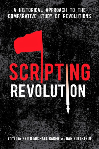Cover of Scripting Revolution by Edited by Keith Michael Baker and Dan Edelstein