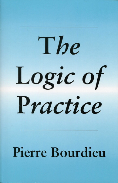 Cover of The Logic of Practice by Pierre Bourdieu Translated by Richard Nice