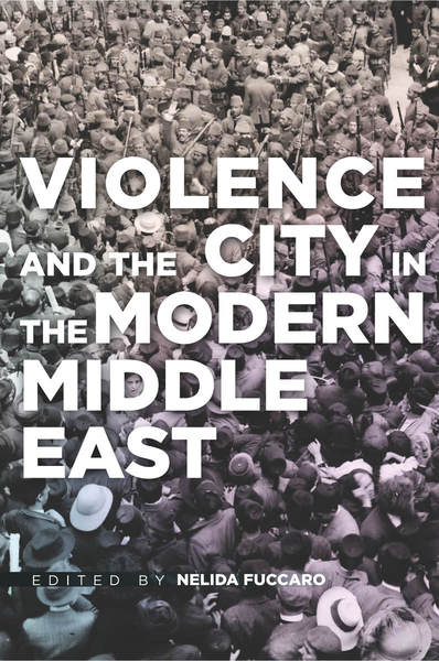 Cover of Violence and the City in the Modern Middle East by Edited by Nelida Fuccaro