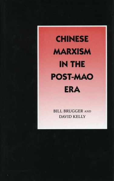 Cover of Chinese Marxism in the Post-Mao Era by Bill Brugger and David Kelly