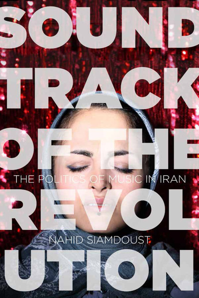 Cover of Soundtrack of the Revolution by Nahid Siamdoust