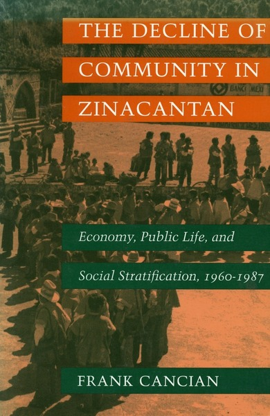Cover of The Decline of Community in Zinacantan by Frank Cancian