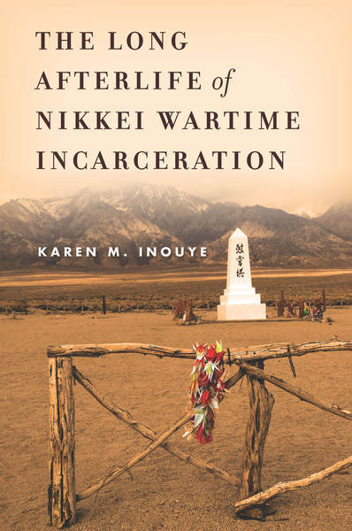 Cover of The Long Afterlife of Nikkei Wartime Incarceration by Karen M. Inouye