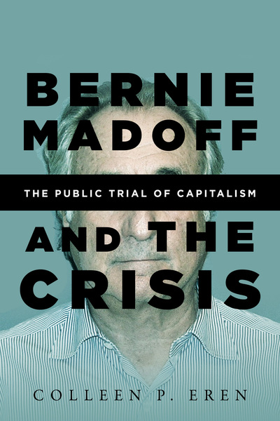 Cover of Bernie Madoff and the Crisis by Colleen P. Eren