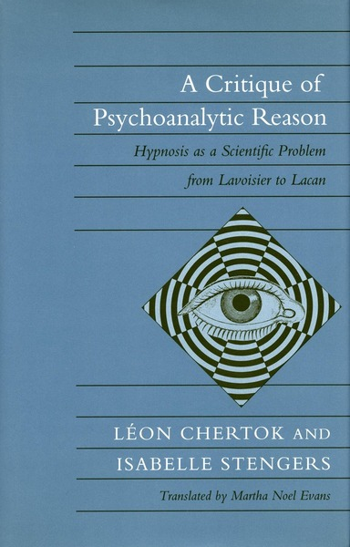 Cover of A Critique of Psychoanalytic Reason by Léon Chertok and Isabelle Stengers Translated by Martha Noel Evans