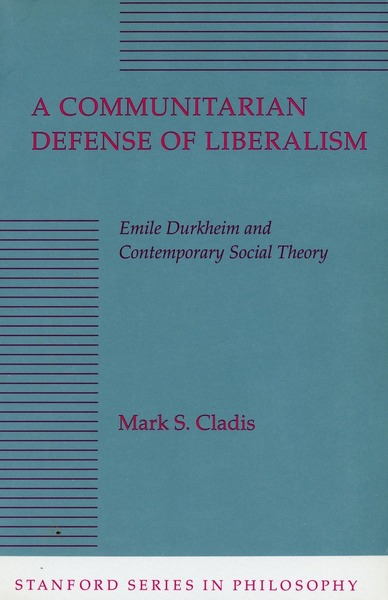 Cover of A Communitarian Defense of Liberalism by Mark S. Cladis