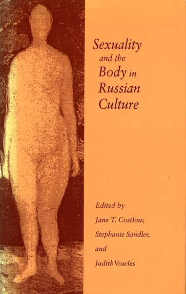 Cover of Sexuality and the Body in Russian Culture by Edited by Jane T. Costlow, Stephanie Sandler, and Judith Vowles