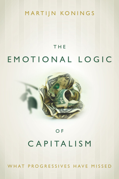 Cover of The Emotional Logic of Capitalism by Martijn Konings